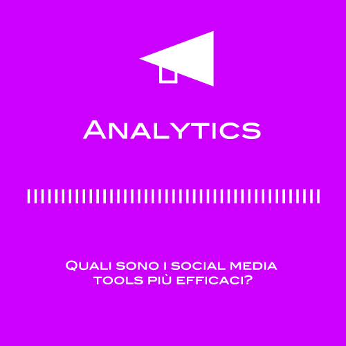 Social Media Analytics tools: semplifichiamoci la vita!