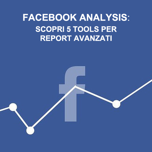 Facebook Analysis Tools: 5 strumenti gratis per analisi dettagliate