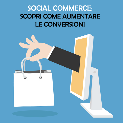Social Commerce: aumentare le conversioni con i Social Media